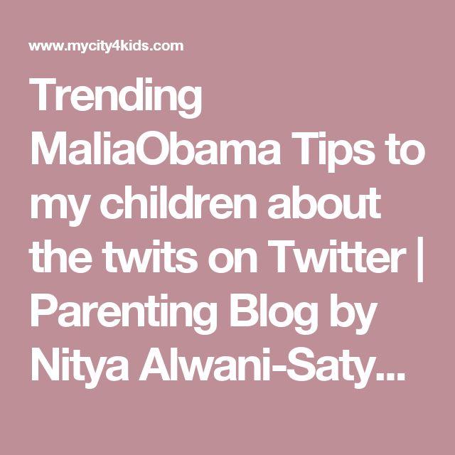 Trending MaliaObama Tips to my children about the twits on Twitter | Parenting Blog by Nitya Alwani-Satyani | mycity4kids