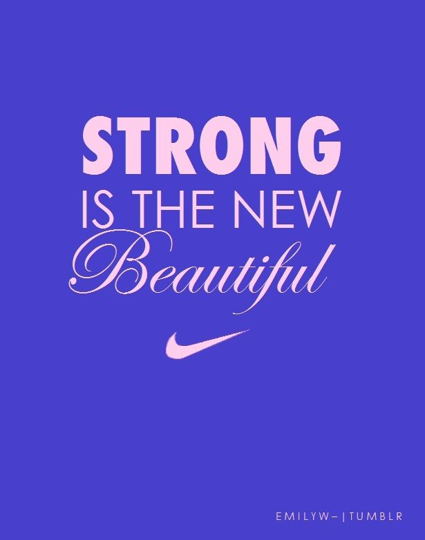 Strong is the new beautiful.