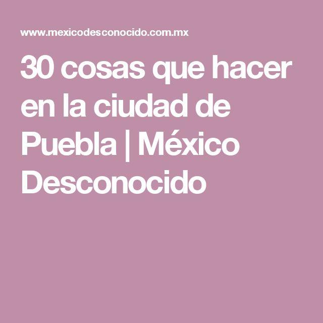 30 cosas que hacer en la ciudad de Puebla   México Desconocido
