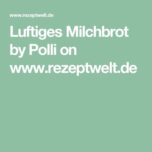 Luftiges Milchbrot by Polli on www.rezeptwelt.de