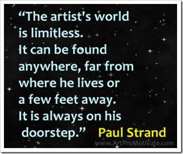 paul strand artist quotes  http://www.artpromotivate.com/2012/09/famous-inspirational-art-quotes.html