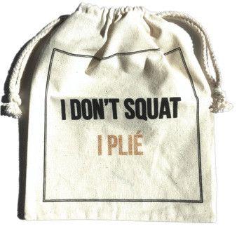 Barre Sock Bag - I Don't Squat. I Plie