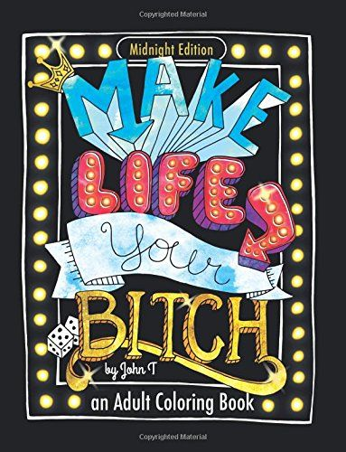 Make Life Your Bitch Motivational Adult Coloring Book T