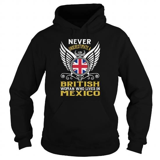 NEVER UNDERESTIMATE A BRITISH WOMAN WHO LIVES IN MEXICO T-SHIRTS, HOODIES, SWEATSHIRT (39.99$ ==► Shopping Now)