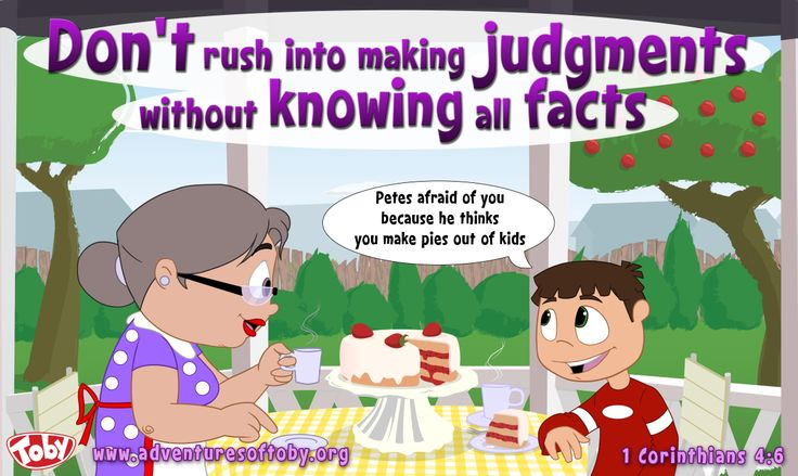 Don't rush into making judgements without knowing all the facts. 1 Corinthians 4:6