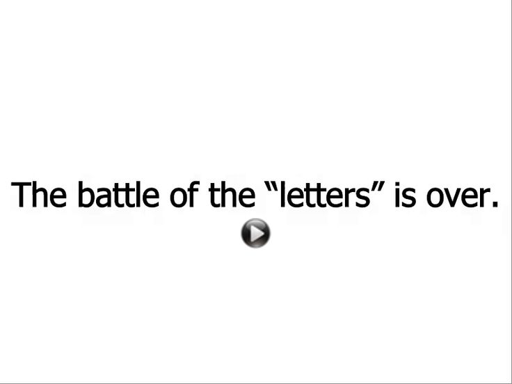 What you may or may not know is that the battle of the letters is over.
