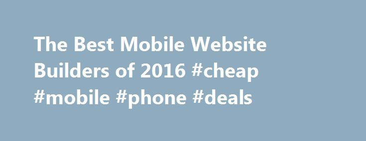 The Best Mobile Website Builders of 2016 #cheap #mobile #phone #deals http://mobile.remmont.com/the-best-mobile-website-builders-of-2016-cheap-mobile-phone-deals/  The Best Mobile Website Builders of 2016 Why Choose Mobile Website Builders? The top performers in our review areDudaMobile, the Gold Award winner;goMobi, the Silver Award winner; andOnbile, the Bronze Award winner. Here's more on choosing a service to meet your needs, along with detail on how we arrived at our ranking of the…