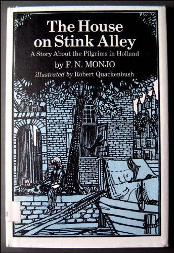 The House on Stink Alley: A Story About the Pilgrims in Holland by F. N. Monjo