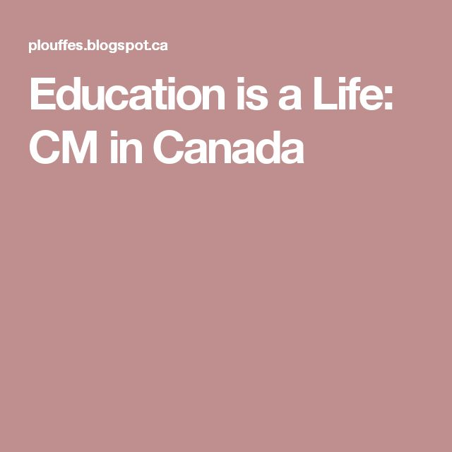 Education is a Life: CM in Canada