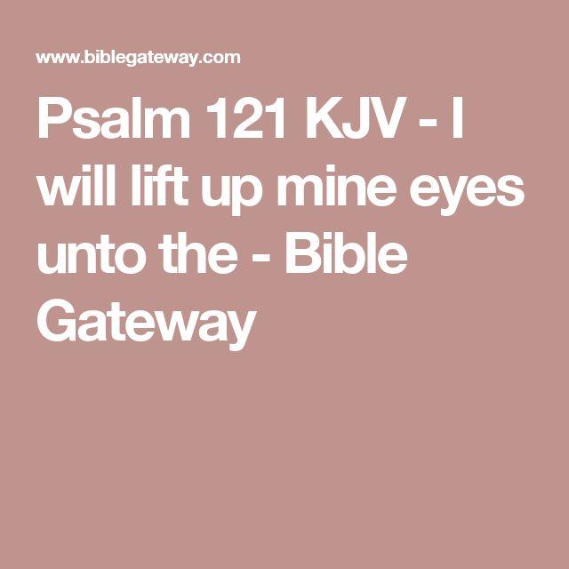 Psalm 121 KJV - I will lift up mine eyes unto the - Bible Gateway