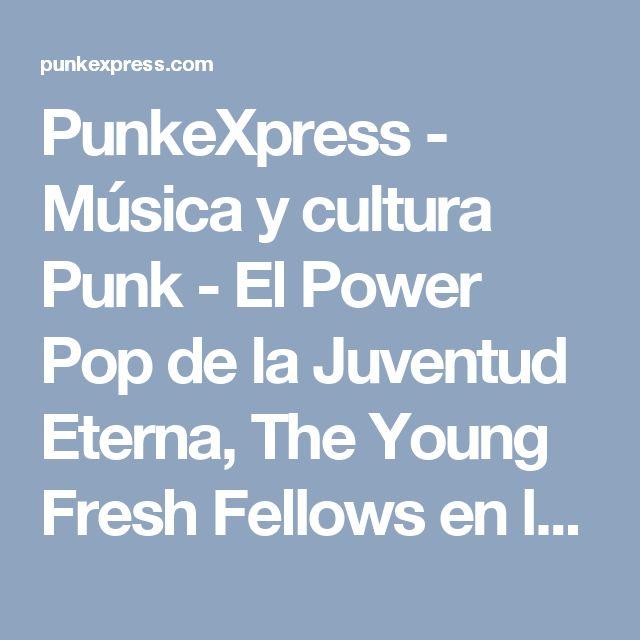 PunkeXpress - Música y cultura Punk - El Power Pop de la Juventud Eterna, The Young Fresh Fellows en la Sala El Sol