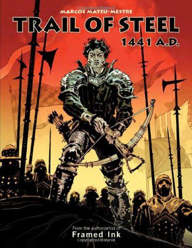 Trail of Steel: 1441 A.D. by Marcos Mateu-Mestre THIS GUY IS A MASTER OF COMPOSITION... THE AUTHOR OF FRAMED INK. SOME OF THE STORY HAS SOME LANGUAGE AND GRUESOME SPOTS, BUT THE ARTISTIC COMPOSITION IS POWERFUL AND EXCITING.