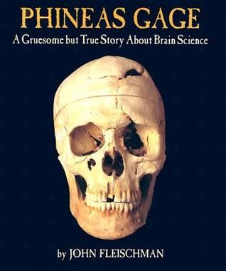 Phineas Gage: A Gruesome but True Story About Brain Science by John Fleischman / 9780618494781 / Nonfiction - Science, human brain
