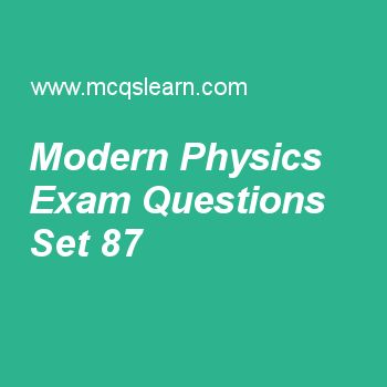 Practice test on modern physics, applied physics quiz 87 online. Free physics exam's questions and answers to learn modern physics test with answers. Practice online quiz to test knowledge on modern physics, gauss law, amperes law, electromagnetic spectrum, centripetal force (cf) worksheets. Free modern physics test has multiple choice questions set as behavior of matter on atomic level cannot be explained with, answer key with choices as modern physics, classical physics, relativisti...