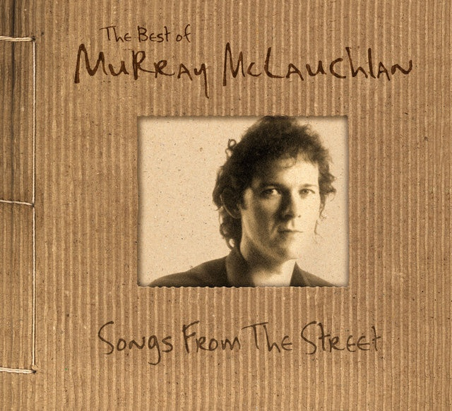 Murray McLauchlan (first concert I ever saw. I was 5 years old)