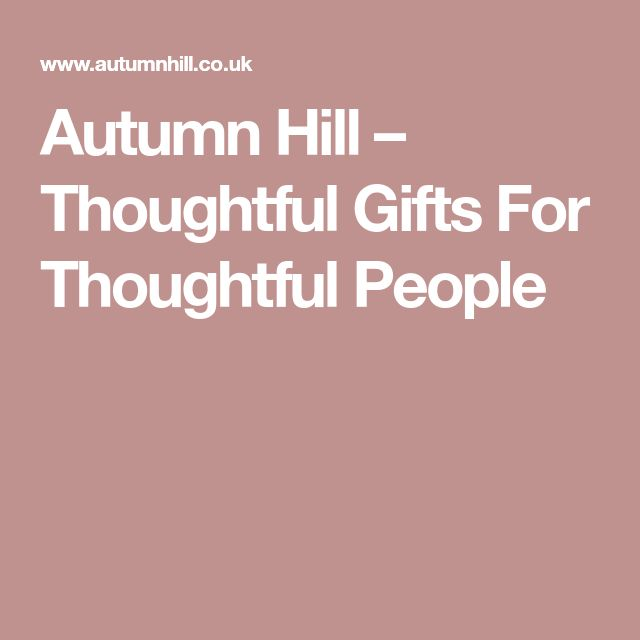 Autumn Hill – Thoughtful Gifts For Thoughtful People