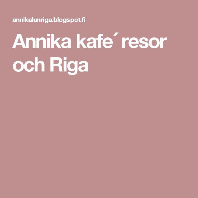 Annika kafe´ resor och Riga