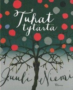 Title: Tuhat tytärtä | Author: Juuli Niemi | Designer: Päivi Puustinen