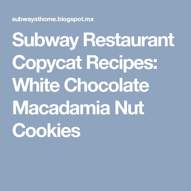 Subway Restaurant Copycat Recipes: White Chocolate Macadamia Nut Cookies