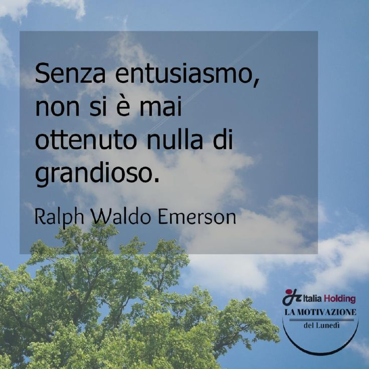 """""""Senza entusiasmo, non si è mai ottenuto nulla di grandioso"""" Ralph Waldo Emerson #citazioni"""