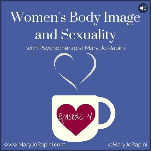 Mary Jo Rapini LPC talks with fellow experts about how women struggle with body image and how it impacts their sexuality.