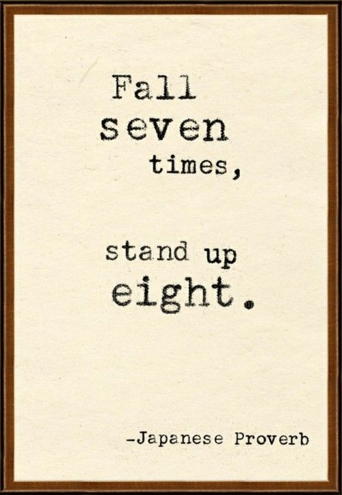 Fall Seven Times Stand Up Eight Japanese Proverb