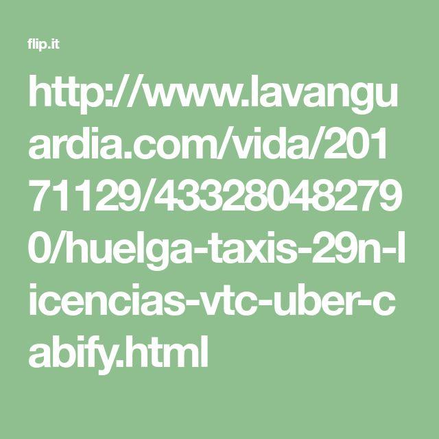 http://www.lavanguardia.com/vida/20171129/433280482790/huelga-taxis-29n-licencias-vtc-uber-cabify.html