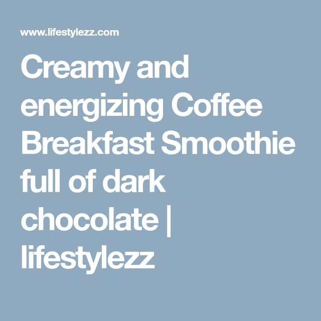 Creamy and energizing Coffee Breakfast Smoothie full of dark chocolate | lifestylezz