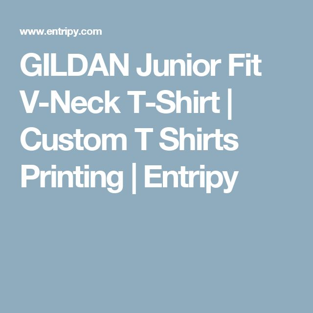 GILDAN Junior Fit V-Neck T-Shirt | Custom T Shirts Printing | Entripy