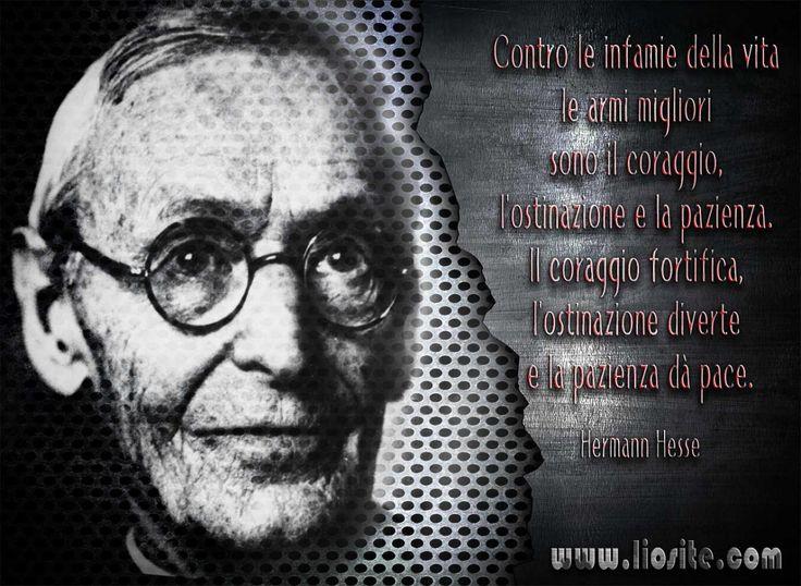 Contro le infamie della vita le armi migliori sono il coraggio, l'ostinazione e la pazienza. [...] Hermann Hesse - Lettere ♥♥♥♥♥♥♥♥♥♥♥♥♥ #HermannHesse, #coraggio, #pazienza, #ostinazione, #vita, #liosite, #citazioniItaliane, #frasibelle, #ItalianQuotes, #Sensodellavita, #perledisaggezza, #perledacondividere, #GraphTag, #ImmaginiParlanti, #citazionifotografiche,
