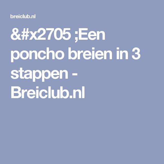 &#x2705 ;Een poncho breien in 3 stappen - Breiclub.nl
