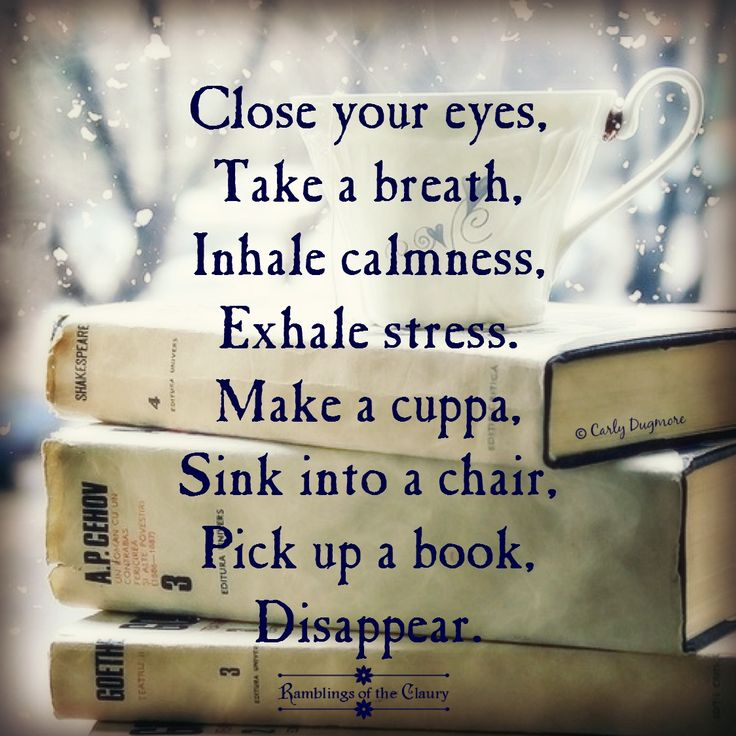 Close your eyes, take a breath, inhale calmness, exhale stress, make a culpa, sink into a chair, pick up a book, disappear.