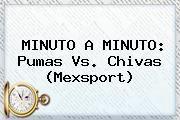 http://tecnoautos.com/wp-content/uploads/imagenes/tendencias/thumbs/minuto-a-minuto-pumas-vs-chivas-mexsport.jpg Pumas Vs Chivas 2015. MINUTO A MINUTO: Pumas vs. Chivas (Mexsport), Enlaces, Imágenes, Videos y Tweets - http://tecnoautos.com/actualidad/pumas-vs-chivas-2015-minuto-a-minuto-pumas-vs-chivas-mexsport/