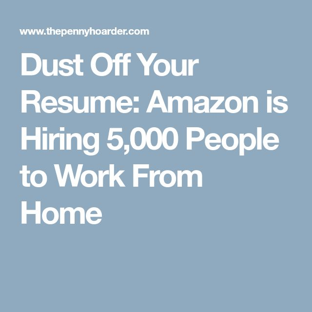 Dust Off Your Resume: Amazon is Hiring 5,000 People to Work From Home
