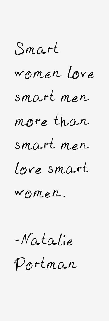 Smart women love smart men more than smart men love smart women. - actress Natalie Portman  #smart #women #quotes #actress #portman