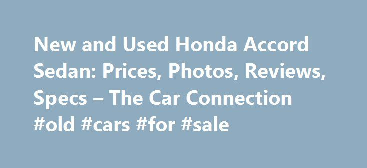 New and Used Honda Accord Sedan: Prices, Photos, Reviews, Specs – The Car Connection #old #cars #for #sale http://auto.remmont.com/new-and-used-honda-accord-sedan-prices-photos-reviews-specs-the-car-connection-old-cars-for-sale/  #used honda accord # Honda Accord Sedan What will I get by subscribing to email updates? At The Car Connection we are continually striving to get you timely, relevant information about the vehicle you are interested in. Our email updates will notify you whenever we…