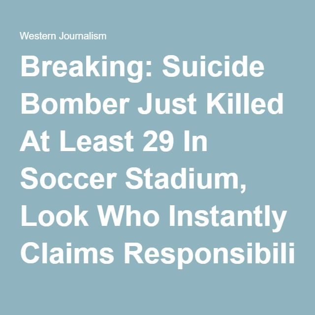 Breaking: Suicide Bomber Just Killed At Least 29 In Soccer Stadium, Look Who Instantly Claims Responsibility