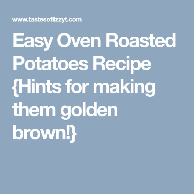 Easy Oven Roasted Potatoes Recipe {Hints for making them golden brown!}