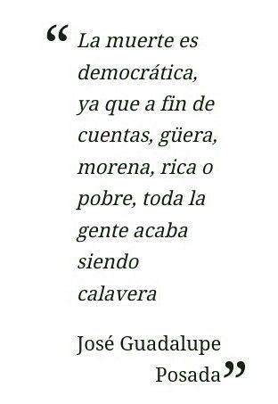 Frase de Jose Guadalupe Posada.: