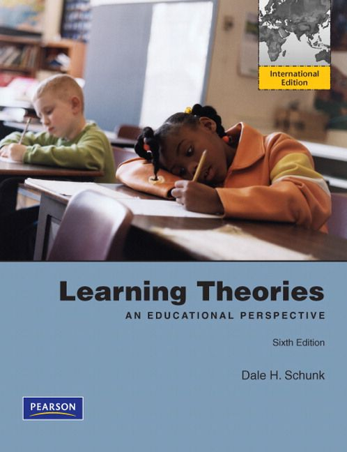 Dale Schunk (2012) Learning Theories: An Educational Perspective: International Edition, 6th 9 Boston, MA ;London : Pearson)
