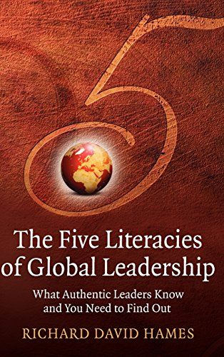 The Five Literacies of Global Leadership: What Authentic Leaders Know and You Need to Find Out by Richard David Hames http://www.amazon.co.uk/dp/0470319127/ref=cm_sw_r_pi_dp_1wLWub1ZEFNBP