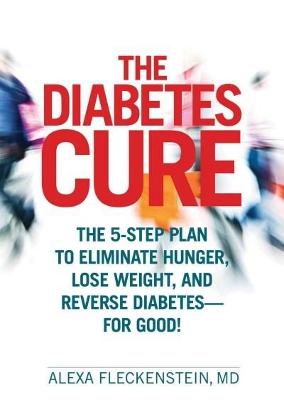 The Diabetes Cure: The 5-Step Plan to Eliminate Hunger, Lose Weight, and Reverse Diabetes - For Good!