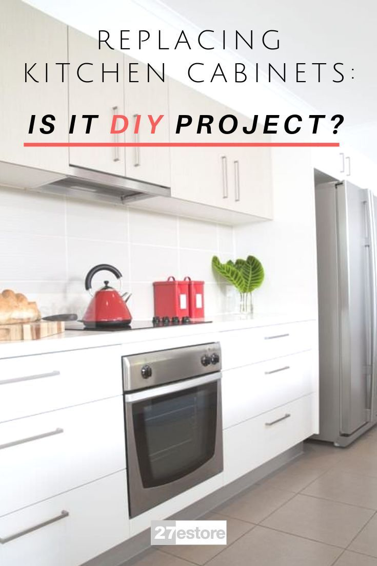 Replacing Kitchen Cabinets Is It Diy Project Replacing Kitchen Cabinets Kitchen Cabinets Kitchen Cabinet Trends