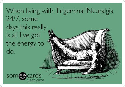When living with Trigeminal Neuralgia 24/7, some days this really is all I've got the energy to do.