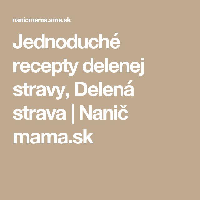 Jednoduché recepty delenej stravy, Delená strava | Nanič mama.sk