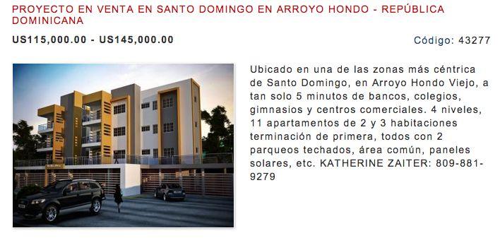 PROYECTO EN VENTA EN SANTO DOMINGO EN ARROYO HONDO - REPÚBLICA DOMINICANA US115,000.00 - US145,000.00  Ubicado en una de las zonas más céntrica de Santo Domingo, en Arroyo Hondo Viejo, a tan solo 5 minutos de bancos, colegios, gimnasios y centros comerciales. 4 niveles, 11 apartamentos de 2 y 3 habitaciones terminación de primera, todos con 2 parqueos techados, área común, paneles solares, etc. KATHERINE ZAITER: 809-881-9279