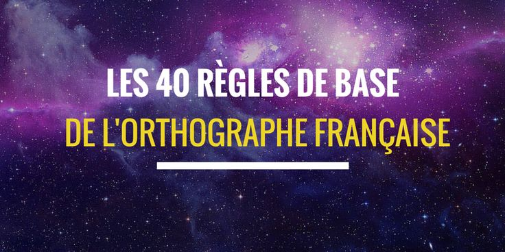 Les 4à règles de base de l'orthographe française