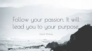 Image result for follow your passion it will lead you to your purpose
