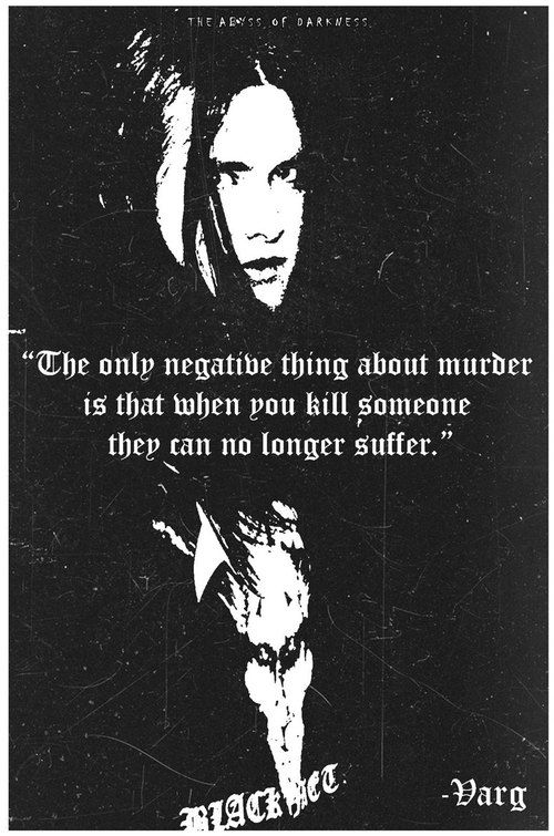 Varg Vikernes. I assume that this is a quote from early on in his career before the death of Euronymous and Vikernes's arrest.