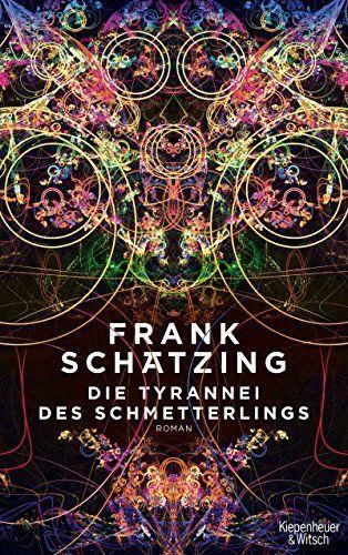 Die Tyrannei Des Schmetterlings Roman Von Schatzing Frank Werbung Bucher Buchtipp Roman Bestseller Bel Schatzing Frank Schatzing Kostenlose Bucher